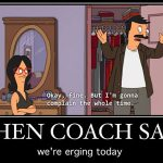 When Coach Stays ... we're edging today. Okay, fine, But I am going to complain the whole time.